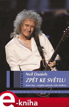 Zpět ke světlu. Brian May - neúplný průvodce jeho hudbou - Neil Daniels e-kniha