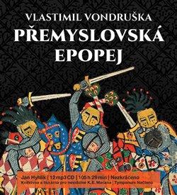 Přemyslovská epopej, CD - komplet. I. Velký král; II. Jednooký král; III. Král rytíř; IV. Král básník, CD - Vlastimil Vondruška