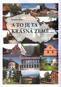A to je ta krásná země... - Jaroslav Kobr