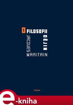 O filosofii dějin - Jacques Maritain e-kniha