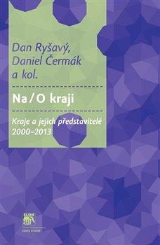 Na / O kraji. Kraje a jejich představitelé 2000–2013 - Dan Ryšavý, Daniel Čermák