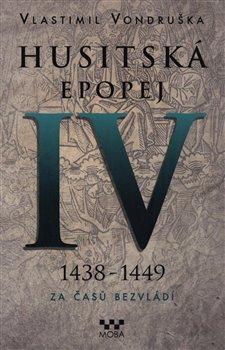 Husitská epopej IV. - Za časů bezvládí. 1438 - 1449 - Vlastimil Vondruška