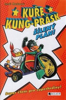 Obálka titulu Kuře Kung-Prásk – Šílený plán
