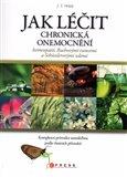 Jak léčit chronická onemocnění homeopatií, Bachovými esencemi a Schüsslerovými solemi (Komplexní průvodce samoléčbou podle vlastních příznaků) - obálka