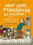 Proč chtěl ptakopysk do Solopisk (aneb Vybraná slova pro vybíravé děti) - obálka