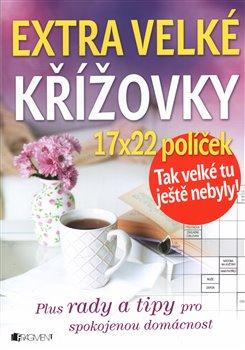 Obálka titulu Extra velké křížovky - plus rady a tipy pro spokojenou domácnost