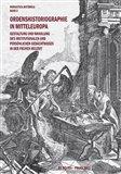 Ordenshistoriographie in Mitteleuropa – Gestaltung und Wandlung des institutionalen und persönlichen Gedächtnisses in der Frühen Neuzeit. - obálka