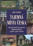 Tajemná místa Česka (Vzrušující putování po lokalitách opředených rouškou tajemství, záhad a mysterií) - obálka