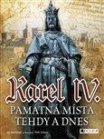 Karel IV. - Památná místa tehdy a dnes - obálka