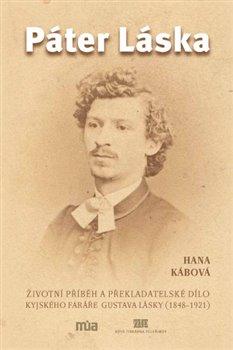 Páter Láska. Životní příběh a překladatelské dílo kyjského faráře Gustava Lásky (1848-1921) - Hana Kábová