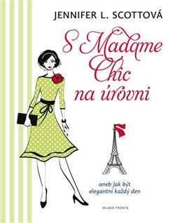 S Madame Chic na úrovni. aneb Jak být elegantní každý den - Jennifer L. Scottová