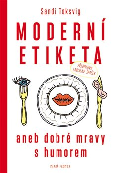 Moderní etiketa. aneb dobré mravy s humorem - Sandi Toksvig
