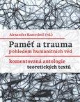 Paměť a trauma pohledem humanitních věd (Komentovaná antologie teoretických textů) - obálka