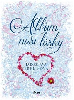 Album naší lásky - Jaroslava Brhlíková