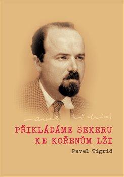 Přikládáme sekeru ke kořenům lži. Rozhlasové projevy programového ředitele Rádia Svobodná Evropa v Mnichově 1951–1952 Pavla Tigrida