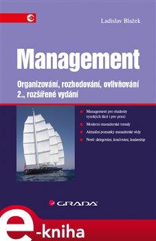 Management. Organizování, rozhodování, ovlivňování - 2., rozšířené vydání - Ladislav Blažek e-kniha