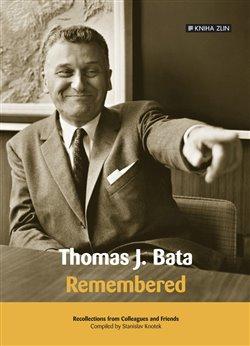 Thomas J. Bata. Remembered - Stanislav Knotek