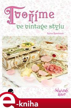 Tvoříme ve vintage stylu - Sylva Šporková e-kniha e-kniha