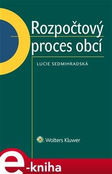 Rozpočtový proces obcí - Lucie Sedmihradská e-kniha