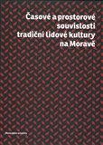 Časové a prostorové souvislosti tradiční lidové kultury na Moravě - obálka