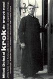 Krok do tmavé noci (příběhy faráře Josefa Toufara, jeho vrahů a čihošťského zázraku se zprávami archeologa, antropologů a soudního lékaře o exhumaci a identifikaci těla P. Josefa Toufara) - obálka