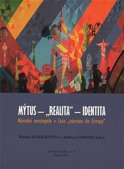 """Obálka titulu Mýtus - """"realita"""" - identita: Národní metropole v čase """"návratu do Evropy"""""""