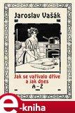 Jak se vařívalo kdysi a jak dnes, A-Ž - obálka
