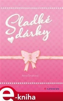 Sladké dárky - Šmalcová Anna e-kniha