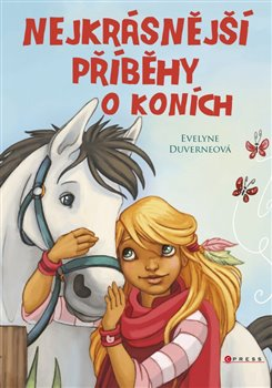 Nejkrásnější příběhy o koních - Evelyne Duverneová, kol.