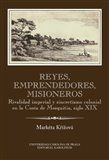 Reyes, emprendedores, misioneros (Rivalidad imperial y sincretismo colonial en la Costa de Mosquitia, siglo XIX) - obálka