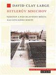 Hitlerův Mnichov (Vzestup a pád hlavního města nacistického hnutí) - obálka