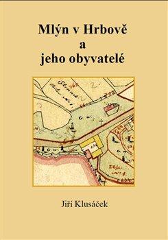 Obálka titulu Mlýn v Hrbově a jeho obyvatelé