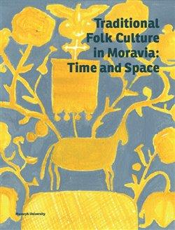 Obálka titulu Traditional Folk Culture in Moravia: Time and Space
