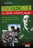 Radiotechnika za druhé světové války (Od Pacifiku po Ural, od Finska po severní Afriku) - obálka