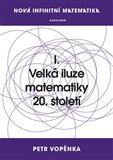 Nová infinitní matematika: I. Velká iluze matematiky 20. století - obálka
