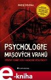 Psychologie masových vrahů (Příběhy temné duše a nemocné společnosti) - obálka