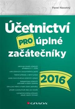 Obálka titulu Účetnictví pro úplné začátečníky 2016
