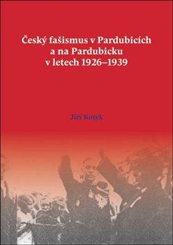 Obálka titulu Český fašismus v Pardubicích a na Pardubicku v letech 1926 - 1939