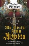 Obálka knihy Má čtvrtá žena Alžběta