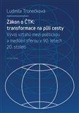 Zákon o ČTK: Transformace na půli cesty (Vývoj vztahů mezi politickou a mediální sférou v České republice v 90. letech 20. století se zaměřením na ČTK) - obálka