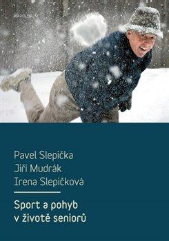 Sport a pohyb v životě seniorů - Pavel Slepička, Jiří Mudrák, Irena Slepičková