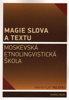 Magie slova a textu. Moskevská etnolingvistická škola