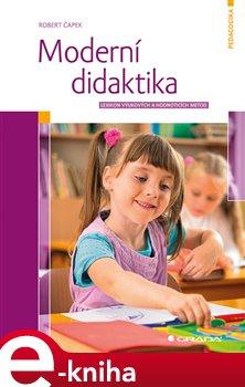 Moderní didaktika. Lexikon výukových a hodnoticích metod - Robert Čapek e-kniha