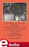 Las relaciones entre Europa Oriental y América Latina 1945-1989 - obálka
