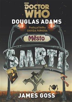Doctor Who: Město smrti. Podle příběhu Davida Fishera - Douglas Adams, James Goss