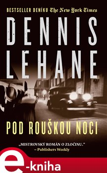 Pod rouškou noci - Dennis Lehane e-kniha
