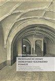 Renesanční domy moravsko-slezského pomezí (Příspěvek k poznání typologie a formálních aspektů měšťanské obytné architektury 16. a 17. století) - obálka