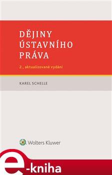 Dějiny ústavního práva - 2. vydání - Karel Schelle e-kniha