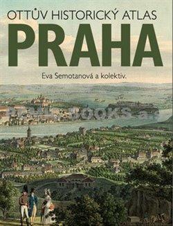 Ottův historický atlas Praha - kol., Eva Semotanová