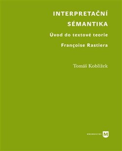 Interpretační sémantika. Úvod do textové teorie Françoise Rastiera - Tomáš Koblížek